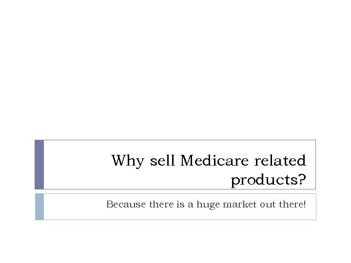 Why sell Medicare related products? Because there is a huge market out there!