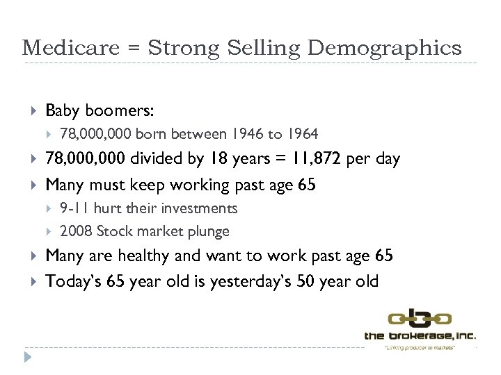 Medicare = Strong Selling Demographics Baby boomers: 78, 000 divided by 18 years =
