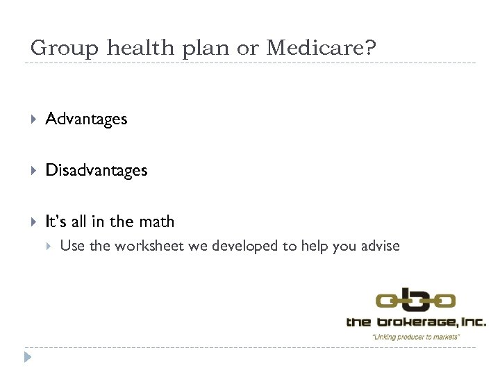Group health plan or Medicare? Advantages Disadvantages It's all in the math Use the