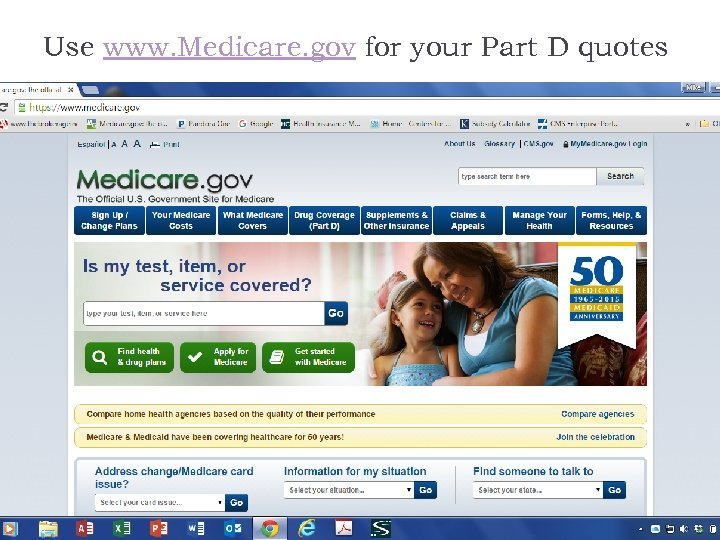 Use www. Medicare. gov for your Part D quotes