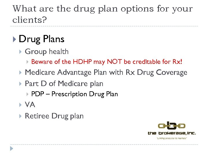 What are the drug plan options for your clients? Drug Plans Group health Medicare