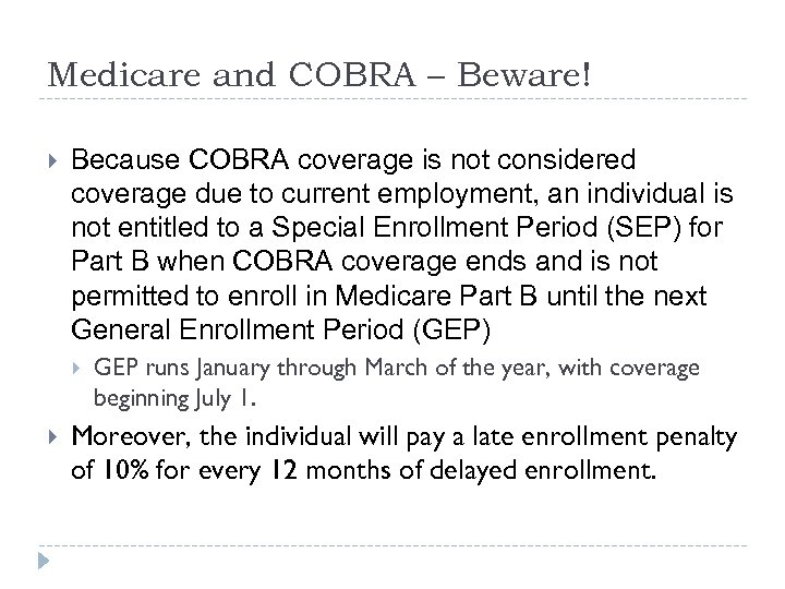 Medicare and COBRA – Beware! Because COBRA coverage is not considered coverage due to