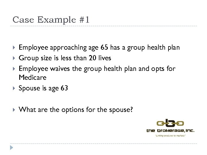 Case Example #1 Employee approaching age 65 has a group health plan Group size
