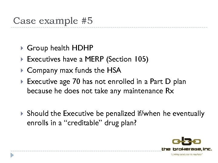 Case example #5 Group health HDHP Executives have a MERP (Section 105) Company max