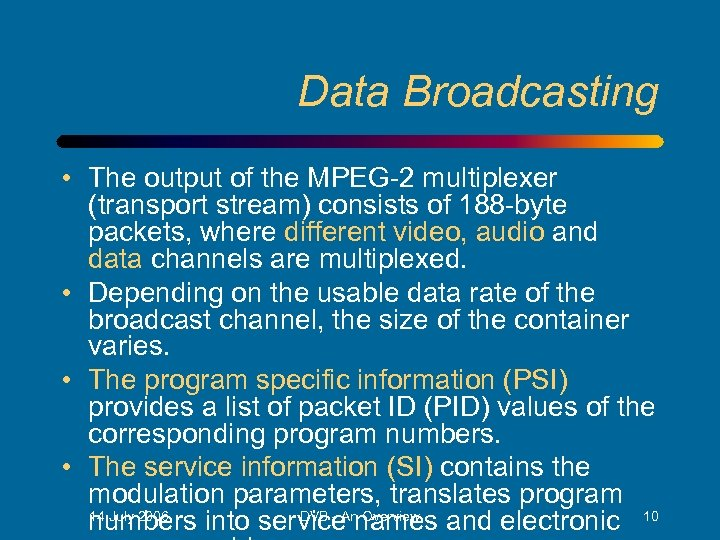 Data Broadcasting • The output of the MPEG-2 multiplexer (transport stream) consists of 188