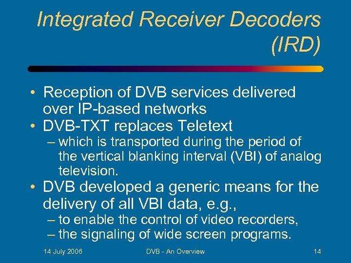 Integrated Receiver Decoders (IRD) • Reception of DVB services delivered over IP-based networks •