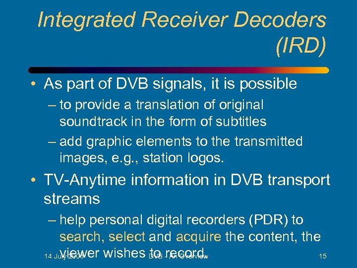 Integrated Receiver Decoders (IRD) • As part of DVB signals, it is possible –