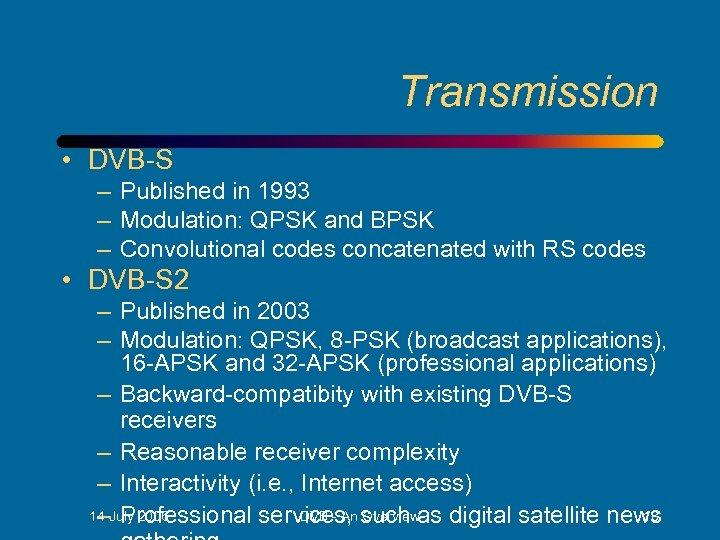 Transmission • DVB-S – Published in 1993 – Modulation: QPSK and BPSK – Convolutional