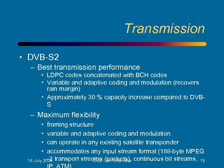 Transmission • DVB-S 2 – Best transmission performance • LDPC codes concatenated with BCH
