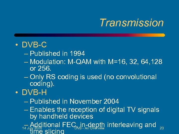 Transmission • DVB-C – Published in 1994 – Modulation: M-QAM with M=16, 32, 64,