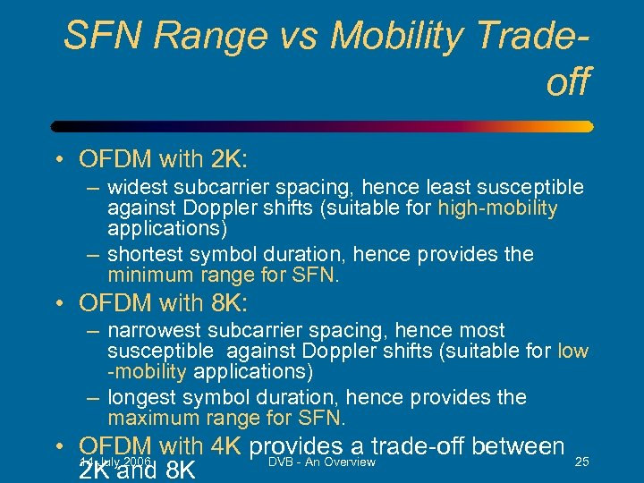 SFN Range vs Mobility Tradeoff • OFDM with 2 K: – widest subcarrier spacing,