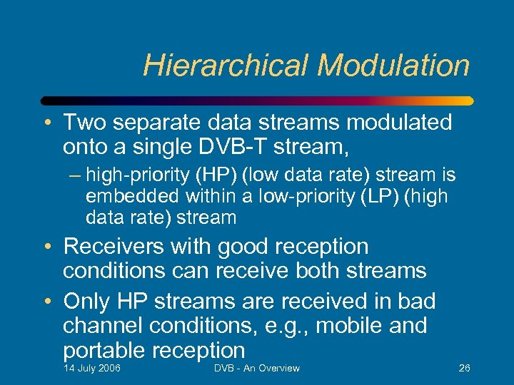 Hierarchical Modulation • Two separate data streams modulated onto a single DVB-T stream, –