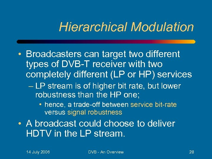 Hierarchical Modulation • Broadcasters can target two different types of DVB-T receiver with two