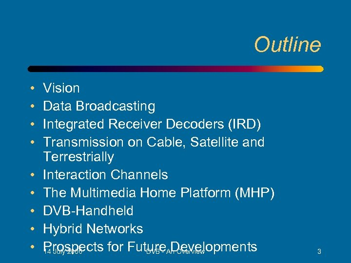 Outline • • • Vision Data Broadcasting Integrated Receiver Decoders (IRD) Transmission on Cable,