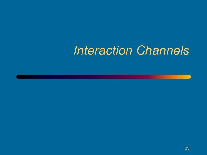 Interaction Channels 33