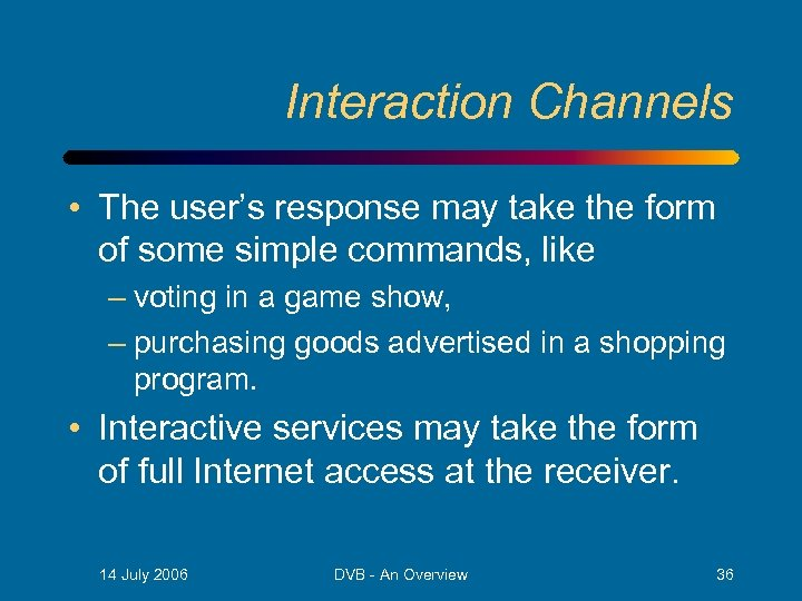 Interaction Channels • The user's response may take the form of some simple commands,