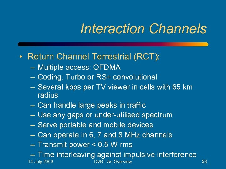 Interaction Channels • Return Channel Terrestrial (RCT): – Multiple access: OFDMA – Coding: Turbo