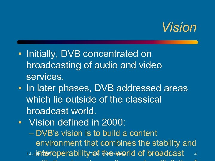 Vision • Initially, DVB concentrated on broadcasting of audio and video services. • In