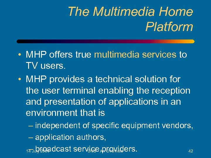 The Multimedia Home Platform • MHP offers true multimedia services to TV users. •
