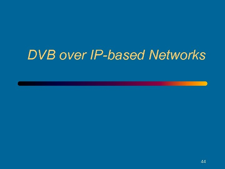 DVB over IP-based Networks 44
