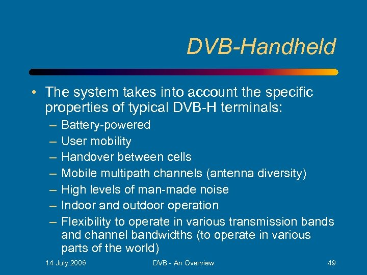 DVB-Handheld • The system takes into account the specific properties of typical DVB-H terminals: