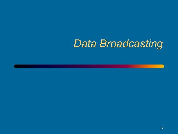 Data Broadcasting 5