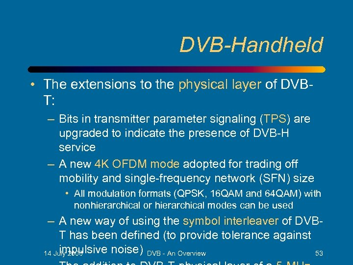 DVB-Handheld • The extensions to the physical layer of DVBT: – Bits in transmitter