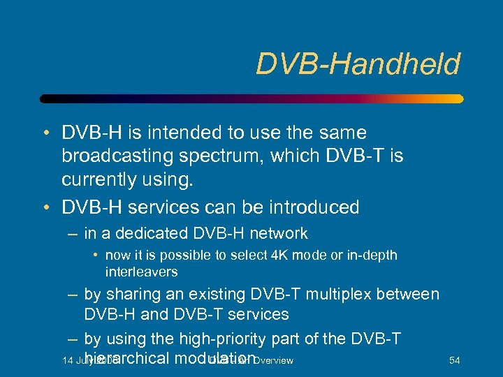 DVB-Handheld • DVB-H is intended to use the same broadcasting spectrum, which DVB-T is