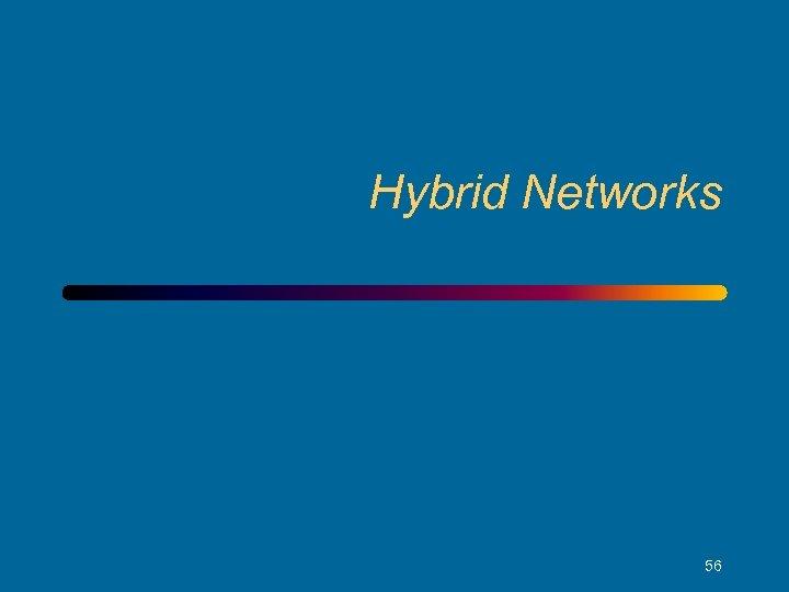 Hybrid Networks 56