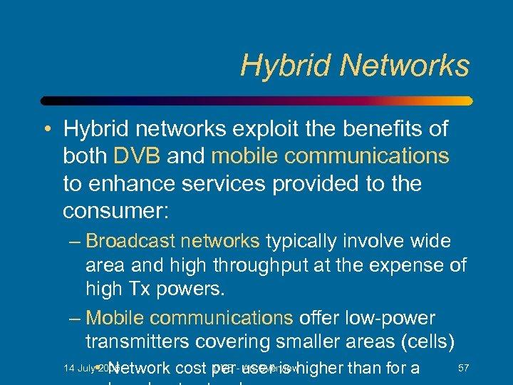Hybrid Networks • Hybrid networks exploit the benefits of both DVB and mobile communications