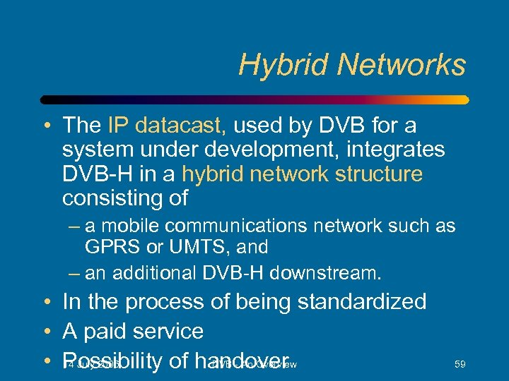 Hybrid Networks • The IP datacast, used by DVB for a system under development,