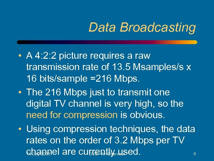 Data Broadcasting • A 4: 2: 2 picture requires a raw transmission rate of