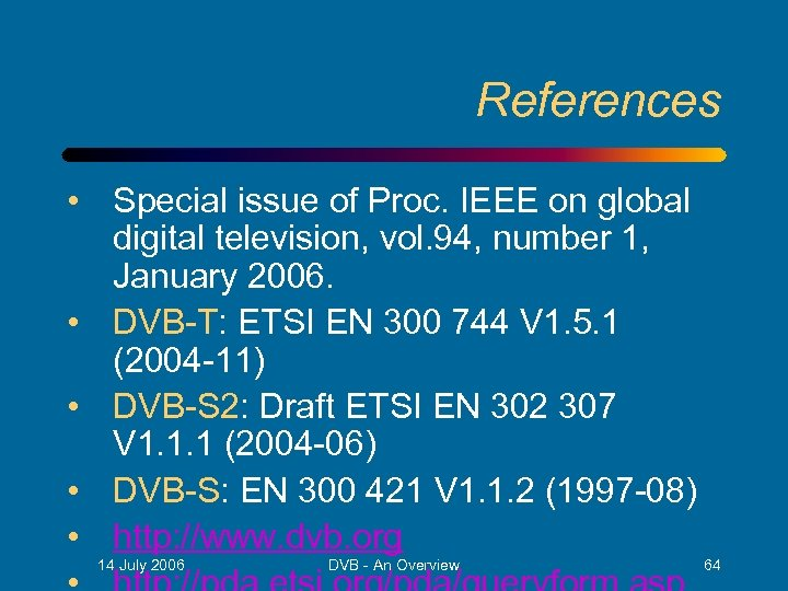 References • Special issue of Proc. IEEE on global digital television, vol. 94, number