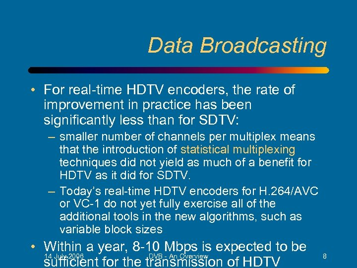 Data Broadcasting • For real-time HDTV encoders, the rate of improvement in practice has