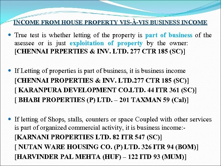 INCOME FROM HOUSE PROPERTY VIS-À-VIS BUSINESS INCOME True test is whether letting of the