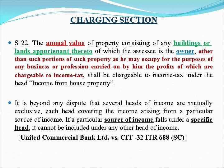 CHARGING SECTION S 22. The annual value of property consisting of any buildings or
