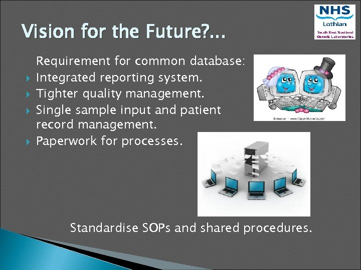 Vision for the Future? . . . Requirement for common database: Integrated reporting system.