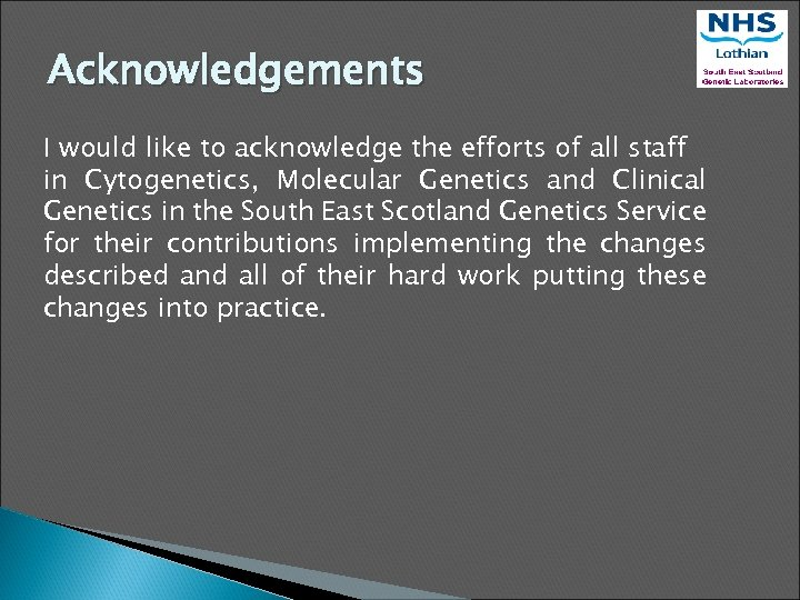 Acknowledgements I would like to acknowledge the efforts of all staff in Cytogenetics, Molecular