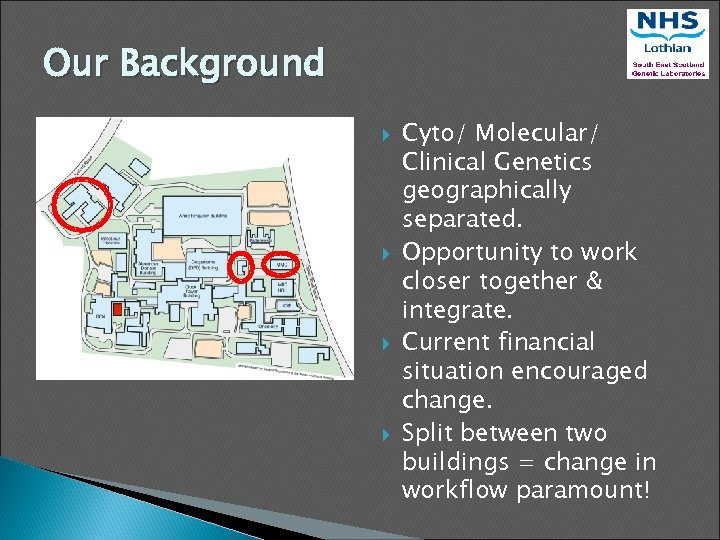 Our Background Cyto/ Molecular/ Clinical Genetics geographically separated. Opportunity to work closer together &
