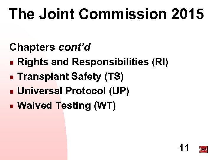 The Joint Commission 2015 Chapters cont'd n n Rights and Responsibilities (RI) Transplant Safety