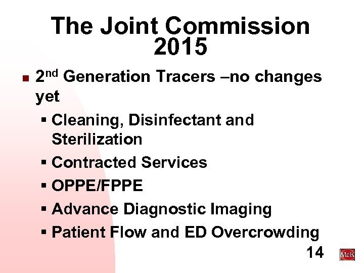 The Joint Commission 2015 n 2 nd Generation Tracers –no changes yet § Cleaning,