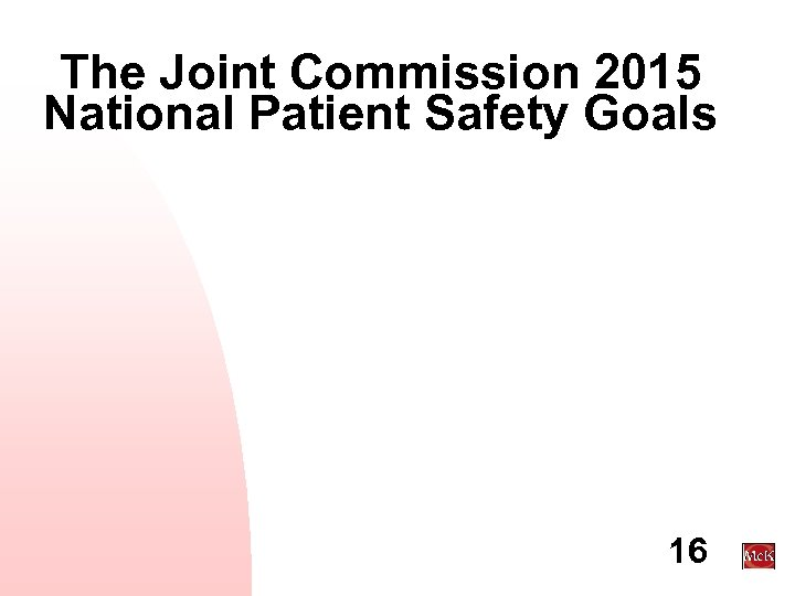 The Joint Commission 2015 National Patient Safety Goals 16