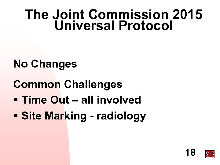 The Joint Commission 2015 Universal Protocol No Changes Common Challenges § Time Out –