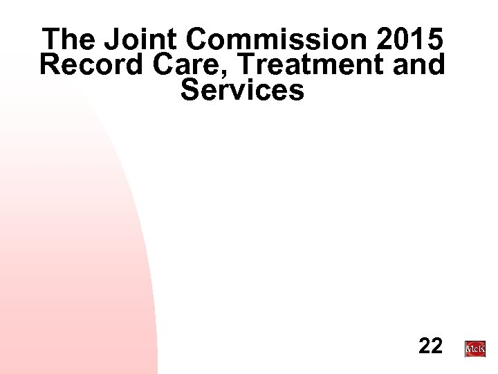 The Joint Commission 2015 Record Care, Treatment and Services 22