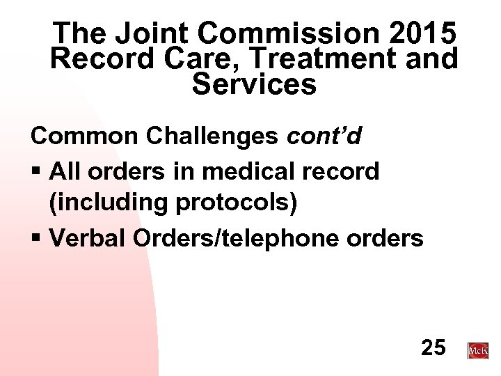 The Joint Commission 2015 Record Care, Treatment and Services Common Challenges cont'd § All