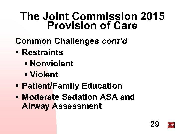 The Joint Commission 2015 Provision of Care Common Challenges cont'd § Restraints § Nonviolent