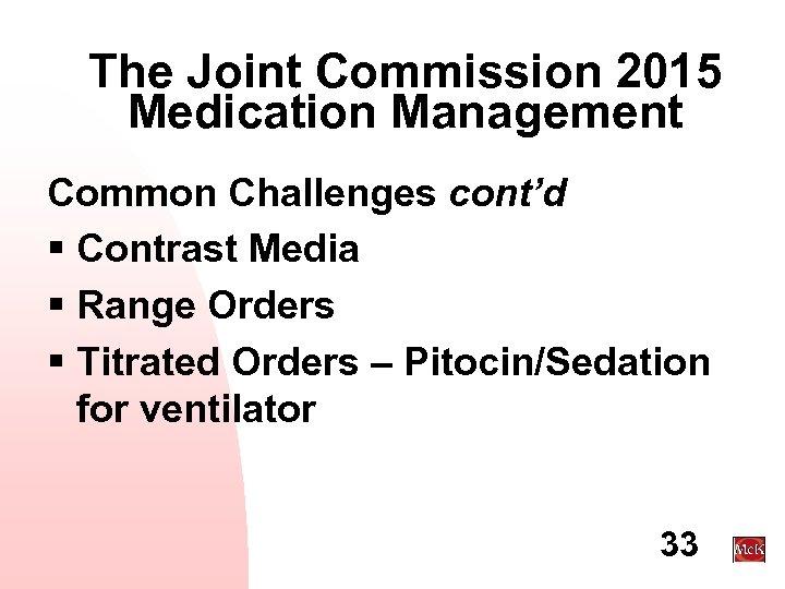 The Joint Commission 2015 Medication Management Common Challenges cont'd § Contrast Media § Range