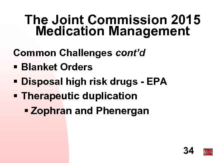 The Joint Commission 2015 Medication Management Common Challenges cont'd § Blanket Orders § Disposal
