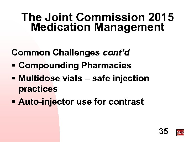 The Joint Commission 2015 Medication Management Common Challenges cont'd § Compounding Pharmacies § Multidose
