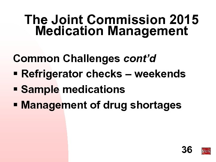 The Joint Commission 2015 Medication Management Common Challenges cont'd § Refrigerator checks – weekends